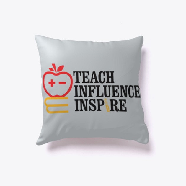 Teach Influence Inspire - Pillow/Home/School Decor